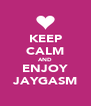 KEEP CALM AND ENJOY JAYGASM - Personalised Poster A4 size