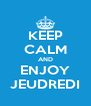 KEEP CALM AND ENJOY JEUDREDI - Personalised Poster A4 size