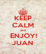 KEEP CALM and  ENJOY! JUAN - Personalised Poster A4 size