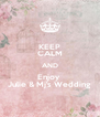 KEEP CALM AND Enjoy  Julie & Mj's Wedding  - Personalised Poster A4 size