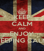 KEEP CALM AND ENJOY KEEPING CALM - Personalised Poster A4 size