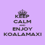 KEEP CALM AND ENJOY KOALAMAXI - Personalised Poster A4 size