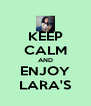 KEEP CALM AND ENJOY LARA'S - Personalised Poster A4 size