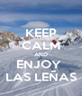 KEEP CALM AND ENJOY  LAS LEÑAS - Personalised Poster A4 size