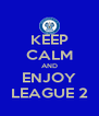 KEEP CALM AND ENJOY LEAGUE 2 - Personalised Poster A4 size