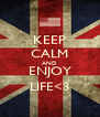 KEEP CALM AND ENJOY LIFE<3 - Personalised Poster A4 size