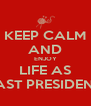 KEEP CALM AND ENJOY LIFE AS PAST PRESIDENT  - Personalised Poster A4 size