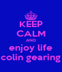 KEEP CALM AND enjoy life colin gearing - Personalised Poster A4 size