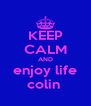 KEEP CALM AND enjoy life colin  - Personalised Poster A4 size