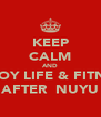 KEEP CALM AND ENJOY LIFE & FITNESS AFTER  NUYU - Personalised Poster A4 size