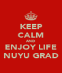 KEEP CALM AND ENJOY LIFE NUYU GRAD - Personalised Poster A4 size