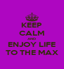 KEEP CALM AND ENJOY LIFE TO THE MAX - Personalised Poster A4 size