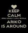 KEEP CALM AND ENJOY LIFE WHILE ARIKO IS AROUND - Personalised Poster A4 size
