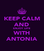 KEEP CALM AND ENJOY LIFE WITH ANTONIA - Personalised Poster A4 size
