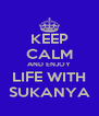 KEEP CALM AND ENJOY LIFE WITH SUKANYA - Personalised Poster A4 size