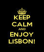KEEP CALM AND ENJOY LISBON! - Personalised Poster A4 size