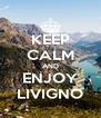 KEEP CALM AND ENJOY LIVIGNO - Personalised Poster A4 size