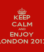 KEEP CALM AND ENJOY LONDON 2012 - Personalised Poster A4 size