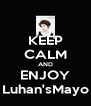 KEEP CALM AND ENJOY Luhan'sMayo - Personalised Poster A4 size