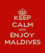 KEEP CALM AND ENJOY MALDIVES - Personalised Poster A4 size