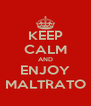 KEEP CALM AND ENJOY MALTRATO - Personalised Poster A4 size