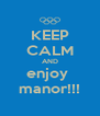KEEP CALM AND enjoy  manor!!! - Personalised Poster A4 size