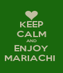 KEEP CALM AND ENJOY MARIACHI  - Personalised Poster A4 size