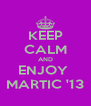 KEEP CALM AND ENJOY  MARTIC '13 - Personalised Poster A4 size