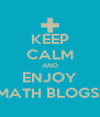 KEEP CALM AND ENJOY MATH BLOGS! - Personalised Poster A4 size