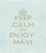 KEEP CALM AND ENJOY  MAVI - Personalised Poster A4 size