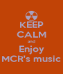 KEEP CALM and Enjoy MCR's music - Personalised Poster A4 size