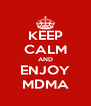 KEEP CALM AND ENJOY MDMA - Personalised Poster A4 size