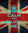 KEEP CALM AND ENJOY ME - Personalised Poster A4 size