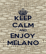 KEEP CALM AND ENJOY MELANO - Personalised Poster A4 size