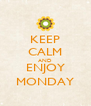 KEEP CALM AND ENJOY MONDAY - Personalised Poster A4 size