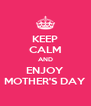 KEEP CALM AND ENJOY MOTHER'S DAY - Personalised Poster A4 size