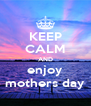 KEEP CALM AND enjoy mothers day - Personalised Poster A4 size