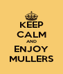KEEP CALM AND ENJOY MULLERS - Personalised Poster A4 size
