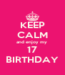 KEEP CALM and enjoy my  17 BIRTHDAY - Personalised Poster A4 size