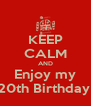 KEEP CALM AND Enjoy my 20th Birthday  - Personalised Poster A4 size