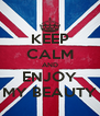 KEEP CALM AND ENJOY MY BEAUTY - Personalised Poster A4 size