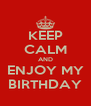 KEEP CALM AND ENJOY MY BIRTHDAY - Personalised Poster A4 size