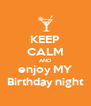KEEP CALM AND enjoy MY Birthday night - Personalised Poster A4 size
