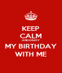 KEEP CALM AND ENJOY  MY BIRTHDAY WITH ME - Personalised Poster A4 size