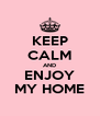 KEEP CALM AND ENJOY MY HOME - Personalised Poster A4 size