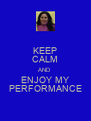 KEEP CALM AND ENJOY MY PERFORMANCE - Personalised Poster A4 size