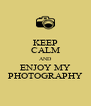KEEP CALM AND ENJOY MY PHOTOGRAPHY - Personalised Poster A4 size