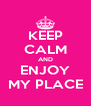 KEEP CALM AND ENJOY MY PLACE - Personalised Poster A4 size