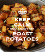 KEEP CALM AND ENJOY MY ROAST POTATOES - Personalised Poster A4 size