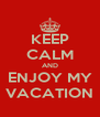 KEEP CALM AND ENJOY MY VACATION - Personalised Poster A4 size